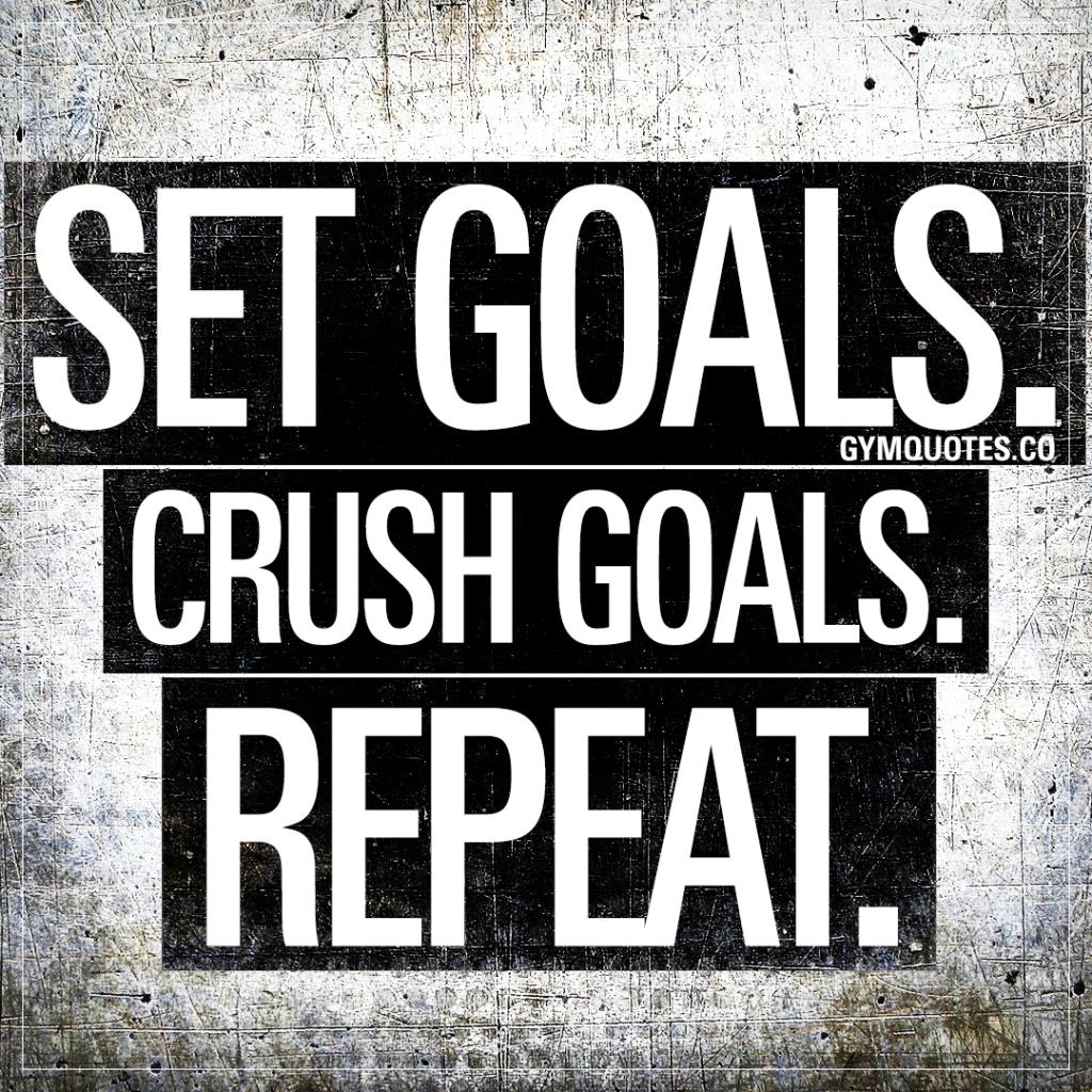 Set goals. Crush goals. Repeat.